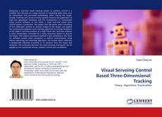 Bookcover of Visual Servoing Control Based Three-Dimensional  Tracking
