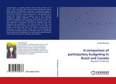 Bookcover of A comparison of participatory budgeting in Brazil and Canada