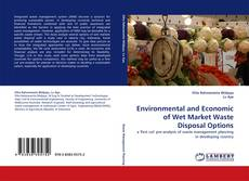 Bookcover of Environmental and Economic of Wet Market Waste Disposal Options