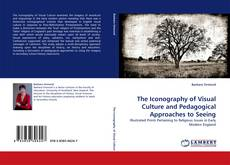 Bookcover of The Iconography of Visual Culture and Pedagogical Approaches to Seeing