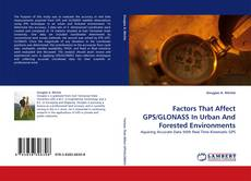 Bookcover of Factors That Affect GPS/GLONASS In Urban And Forested Environments