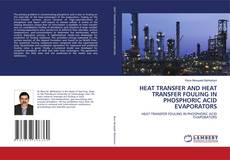 Bookcover of HEAT TRANSFER AND HEAT TRANSFER FOULING IN PHOSPHORIC ACID EVAPORATORS