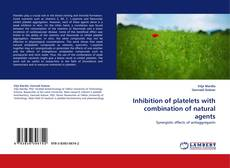Bookcover of Inhibition of platelets with combination of natural agents