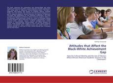 Bookcover of Attitudes that Affect the Black-White Achievement Gap