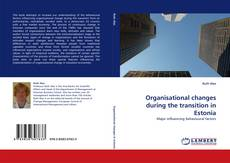 Bookcover of Organisational changes during the transition in Estonia