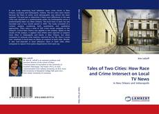Tales of Two Cities: How Race and Crime Intersect on Local TV News kitap kapağı