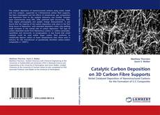 Couverture de Catalytic Carbon Deposition on 3D Carbon Fibre Supports