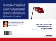 "Borítókép a  The ""Anti-Nationalist"" Liberation of Turkish Historiography - hoz"