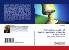 Bookcover of The Implementation of Stalinist Art Model in Estonia in 1945-1950