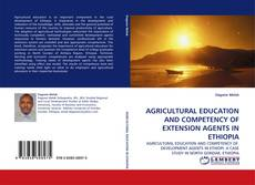 Bookcover of AGRICULTURAL EDUCATION AND COMPETENCY OF EXTENSION AGENTS IN ETHIOPIA
