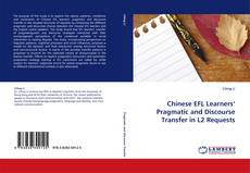 Bookcover of Chinese EFL Learners'' Pragmatic and Discourse Transfer in L2 Requests