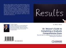 Bookcover of Dr. Weaver's Guide to Completing a Graduate Comprehensive Exam