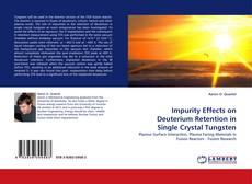Copertina di Impurity Effects on Deuterium Retention in Single Crystal Tungsten