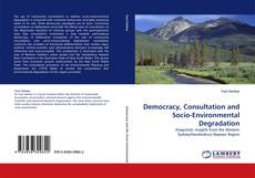 Bookcover of Democracy, Consultation and Socio-Environmental Degradation