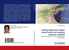 Bookcover of Joining magnesium alloys using friction stir welding and laser welding