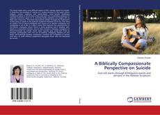Bookcover of A Biblically Compassionate Perspective on Suicide