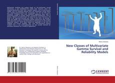Bookcover of New Classes of Multivariate Gamma Survival and Reliability Models