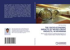 Portada del libro de THE SOCIO-ECONOMIC IMPACTS OF MICRO-CREDIT PROJECTS, IN MYANMAR