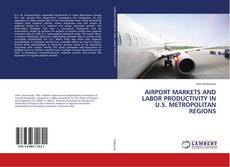 Bookcover of AIRPORT MARKETS AND LABOR PRODUCTIVITY IN U.S. METROPOLITAN REGIONS