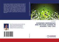 Couverture de ECONOMIC DEPENDENCE AND POLITICAL CHANGE IN ALGERIA: 1962-1992