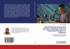 Bookcover of Saudi Science Preservice Teachers' Attitude Toward Teaching Practices in Sciences