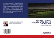 Copertina di TOWARDS A CRITICAL APPROACH TO KNOWLEDGE MANAGEMENT