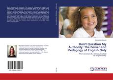 Bookcover of Don't Question My Authority: The Power and Pedagogy of English Only