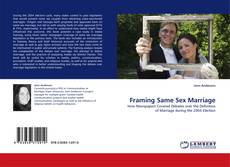 Bookcover of Framing Same Sex Marriage