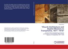 "Bookcover of ""Church Architecture and Baptist Missions in Transylvania, 1871 -1918"""