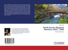 Bookcover of North Korea's Regional Relations 2003 - 2006