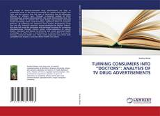 "Bookcover of TURNING CONSUMERS INTO ""DOCTORS"": ANALYSIS OF TV DRUG ADVERTISEMENTS"