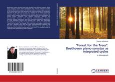 "Bookcover of ""Forest for the Trees"": Beethoven piano sonatas as integrated cycles"