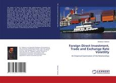 Foreign Direct Investment, Trade and Exchange Rate Volatility kitap kapağı