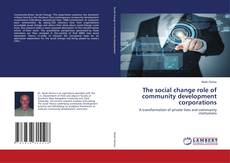 Bookcover of The social change role of community development corporations