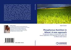 Bookcover of Phosphorous Nutrition in Wheat: A new approach