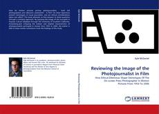 Reviewing the Image of the Photojournalist in Film的封面