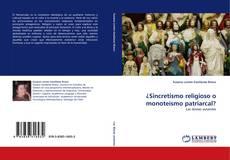 Capa do livro de ¿Sincretismo religioso o monoteísmo patriarcal?