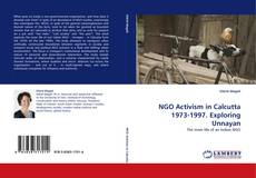 Bookcover of NGO Activism in Calcutta 1973-1997. Exploring Unnayan