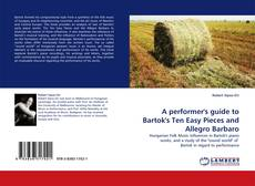 Bookcover of A performer''s guide to Bartok''s Ten Easy Pieces and Allegro Barbaro