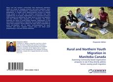 Bookcover of Rural and Northern Youth Migration in Manitoba Canada