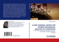 Bookcover of A NEW THERMAL THEORY FOR THERMO-MECHANICAL ANALYSIS OF COMPOSITES