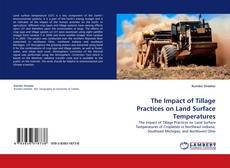 Bookcover of The Impact of Tillage Practices on Land Surface Temperatures