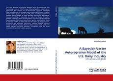 A Bayesian Vector Autoregresive Model of the U.S. Dairy Industry的封面
