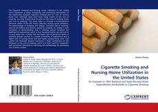 Bookcover of Cigarette Smoking and Nursing Home Utilization in the United States