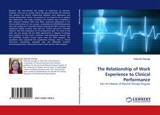 Bookcover of The Relationship of Work Experience to Clinical Performance