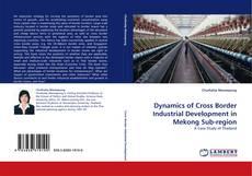 Dynamics of Cross Border Industrial Development in Mekong Sub-region的封面