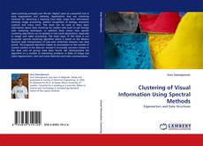 Bookcover of Clustering of Visual Information Using Spectral Methods