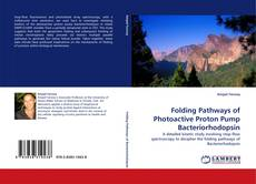 Bookcover of Folding Pathways of Photoactive Proton Pump Bacteriorhodopsin