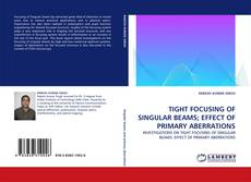 Bookcover of TIGHT FOCUSING OF SINGULAR BEAMS; EFFECT OF PRIMARY ABERRATIONS