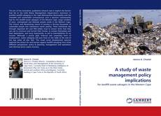 Bookcover of A study of waste management policy implications